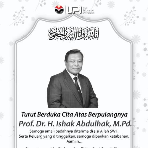 Turut Berduka Cita atas Kepulangan : Prof. Dr. Ishak Abdulhak, M.Pd., Guru Besar UPI.